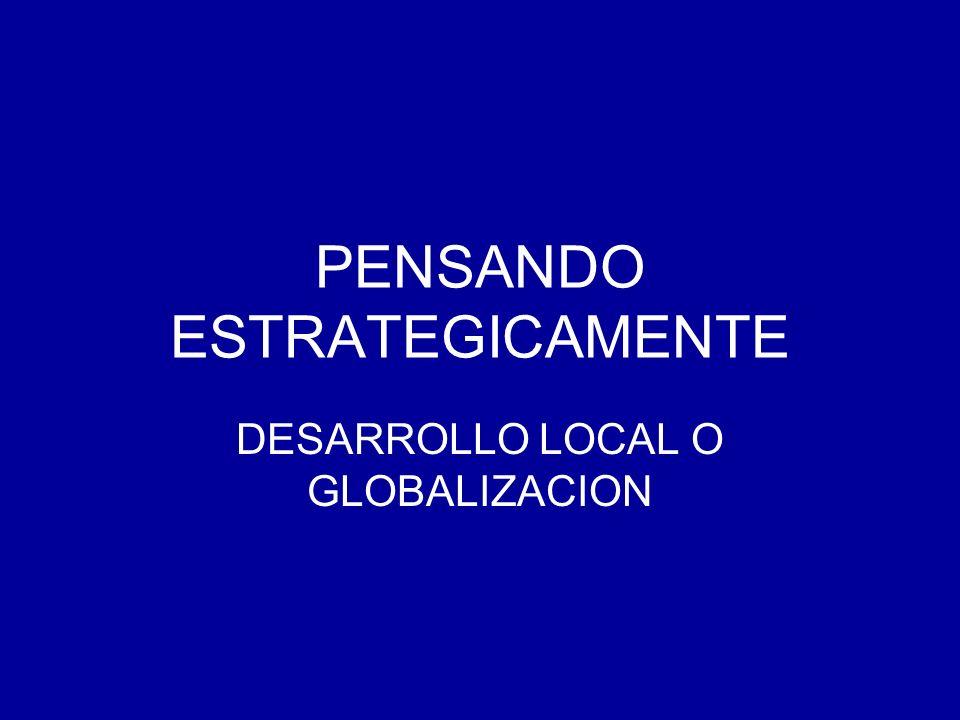 PENSANDO ESTRATEGICAMENTE DESARROLLO LOCAL O GLOBALIZACION