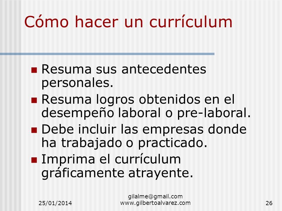 Cómo hacer un currículum Resuma sus antecedentes personales. Resuma logros obtenidos en el desempeño laboral o pre-laboral. Debe incluir las empresas