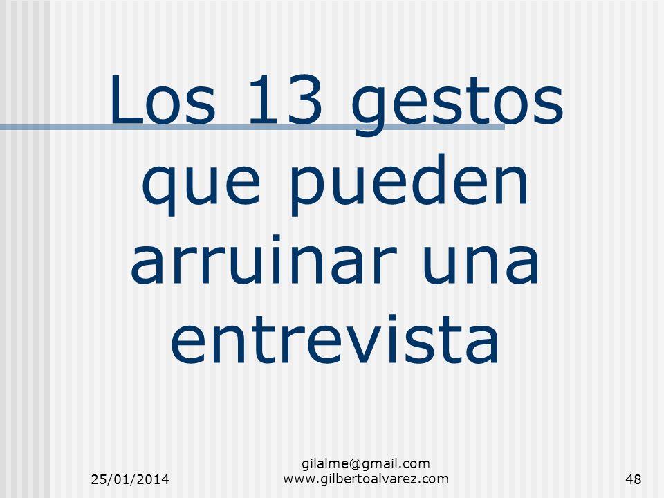 Los 13 gestos que pueden arruinar una entrevista 25/01/2014 gilalme@gmail.com www.gilbertoalvarez.com48