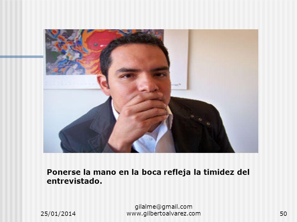 25/01/2014 gilalme@gmail.com www.gilbertoalvarez.com50 Ponerse la mano en la boca refleja la timidez del entrevistado.