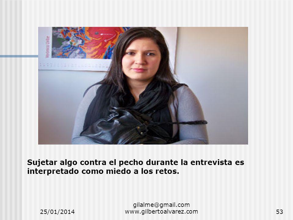 25/01/2014 gilalme@gmail.com www.gilbertoalvarez.com53 Sujetar algo contra el pecho durante la entrevista es interpretado como miedo a los retos.