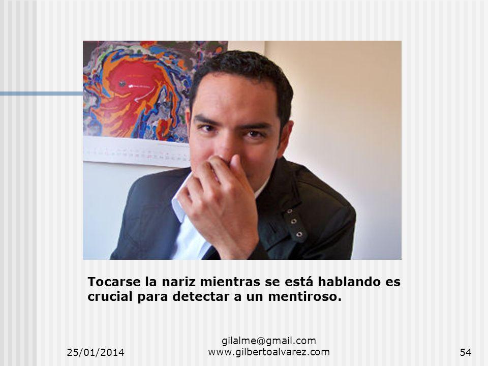 25/01/2014 gilalme@gmail.com www.gilbertoalvarez.com54 Tocarse la nariz mientras se está hablando es crucial para detectar a un mentiroso.