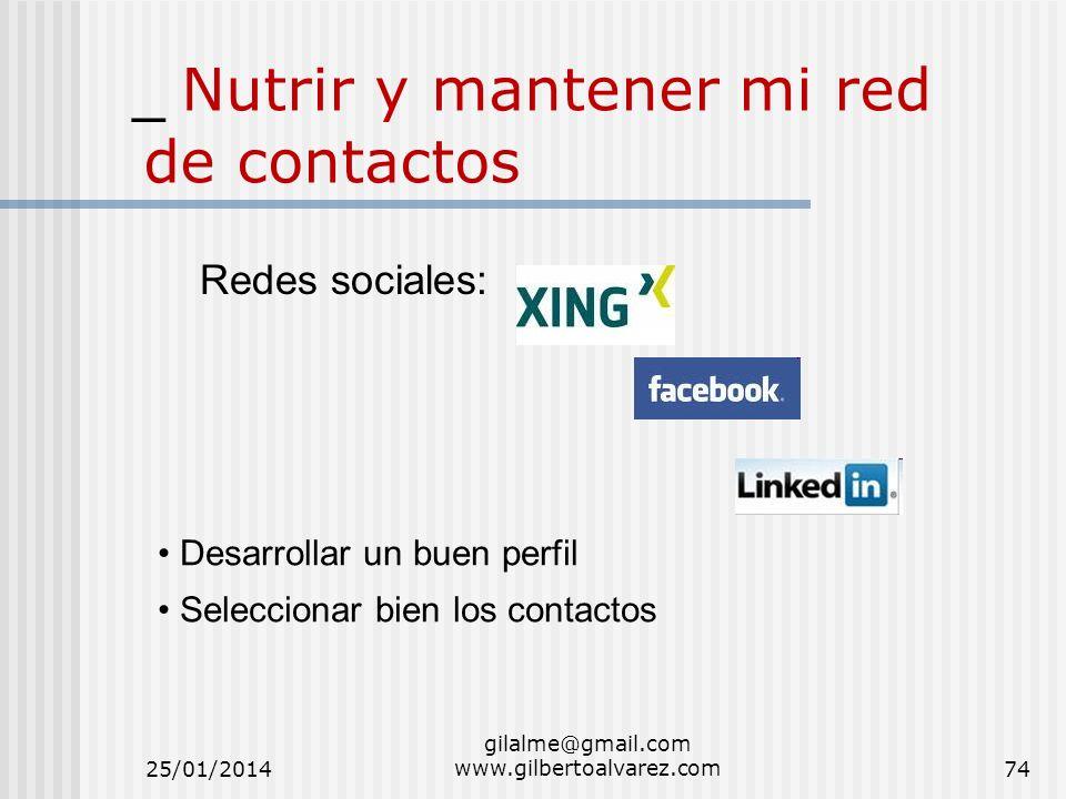_ Nutrir y mantener mi red de contactos Redes sociales: Desarrollar un buen perfil Seleccionar bien los contactos 25/01/201474 gilalme@gmail.com www.g