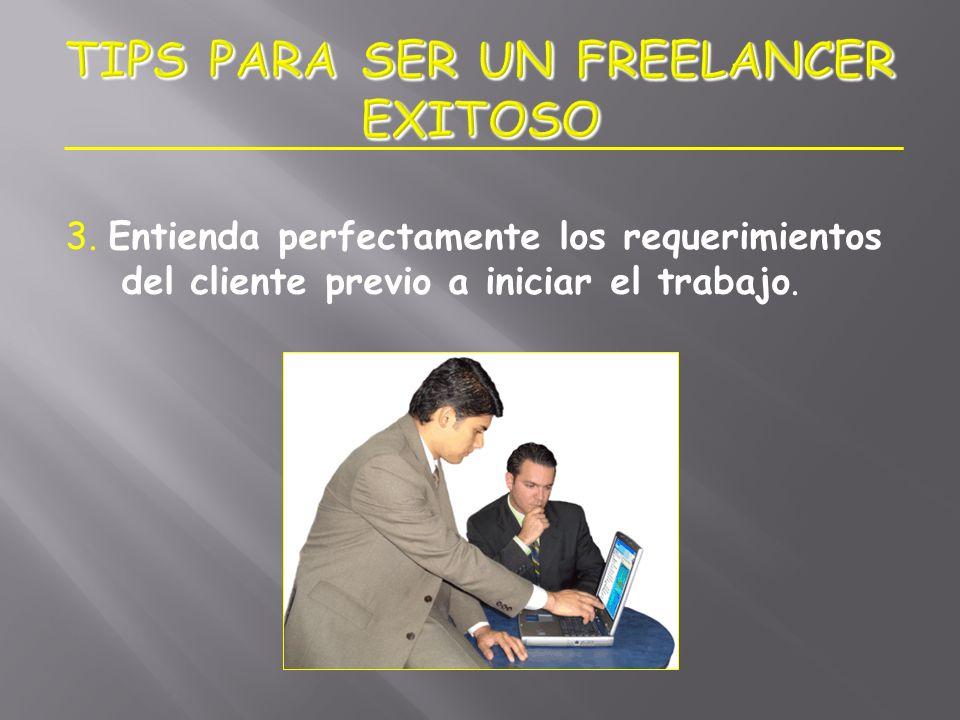 3. Entienda perfectamente los requerimientos del cliente previo a iniciar el trabajo.