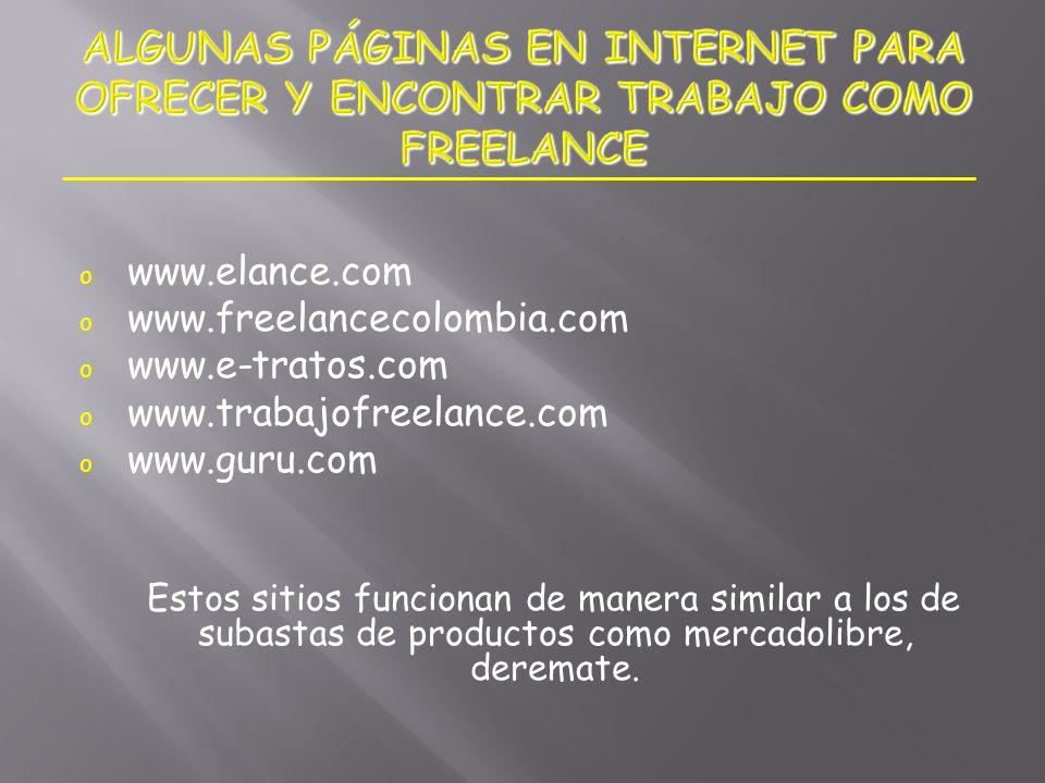 owowww.elance.com owowww.freelancecolombia.com owowww.e-tratos.com owowww.trabajofreelance.com owowww.guru.com Estos sitios funcionan de manera simila