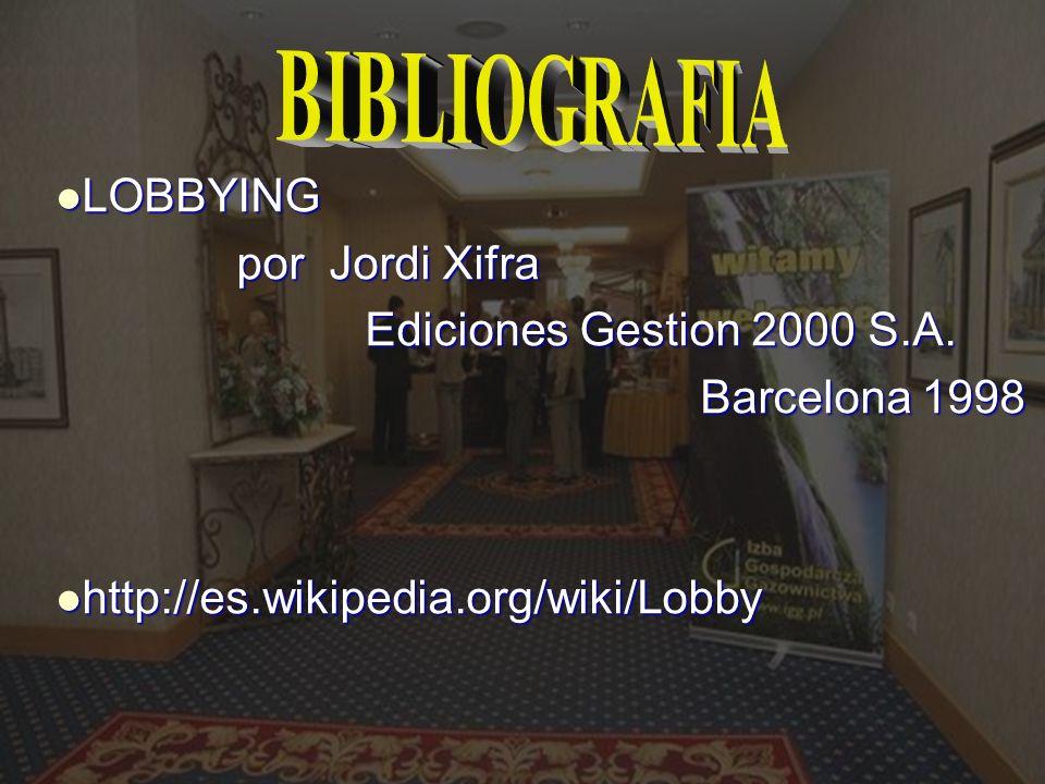 LOBBYING LOBBYING por Jordi Xifra por Jordi Xifra Ediciones Gestion 2000 S.A. Ediciones Gestion 2000 S.A. Barcelona 1998 Barcelona 1998 http://es.wiki