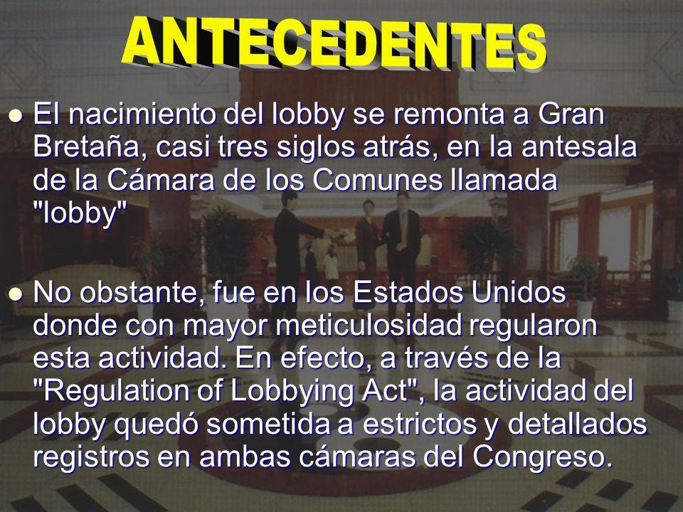 El nacimiento del lobby se remonta a Gran Bretaña, casi tres siglos atrás, en la antesala de la Cámara de los Comunes llamada