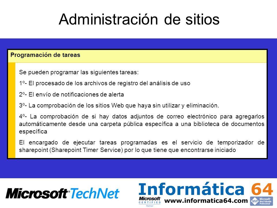 Administración de sitios Programación de tareas Se pueden programar las siguientes tareas: 1º- El procesado de los archivos de registro del análisis de uso 2º- El envío de notificaciones de alerta 3º- La comprobación de los sitios Web que haya sin utilizar y eliminación.