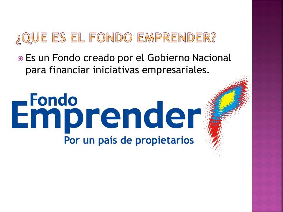 Es un Fondo creado por el Gobierno Nacional para financiar iniciativas empresariales.