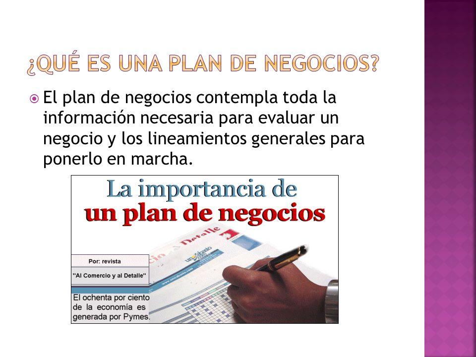 El plan de negocios contempla toda la información necesaria para evaluar un negocio y los lineamientos generales para ponerlo en marcha.