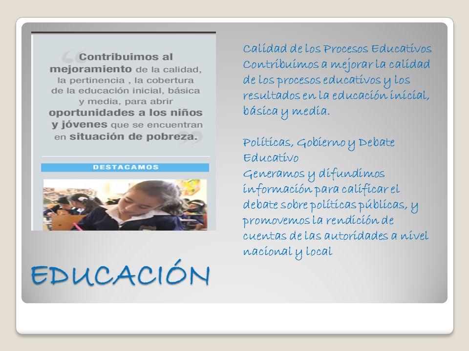 EDUCACIÓN Calidad de los Procesos Educativos Contribuimos a mejorar la calidad de los procesos educativos y los resultados en la educación inicial, bá