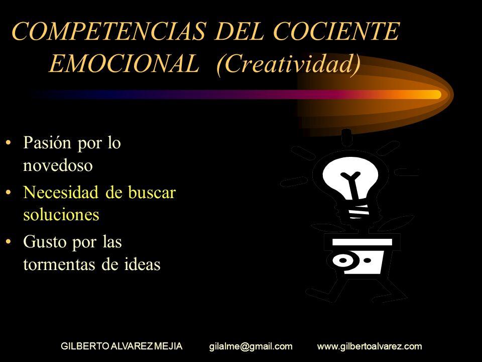 GILBERTO ALVAREZ MEJIA gilalme@gmail.com www.gilbertoalvarez.com COMPETENCIAS DEL COCIENTE EMOCIONAL LA CREATIVIDAD Asumir proyectos novedosos Partici