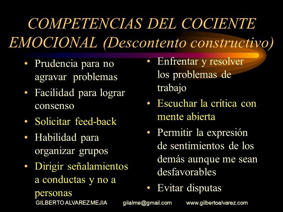 GILBERTO ALVAREZ MEJIA gilalme@gmail.com www.gilbertoalvarez.com COMPETENCIAS DEL COCIENTE EMOCIONAL DESCONTENTO CONSTRUCTIVO Saber contradecir Domina