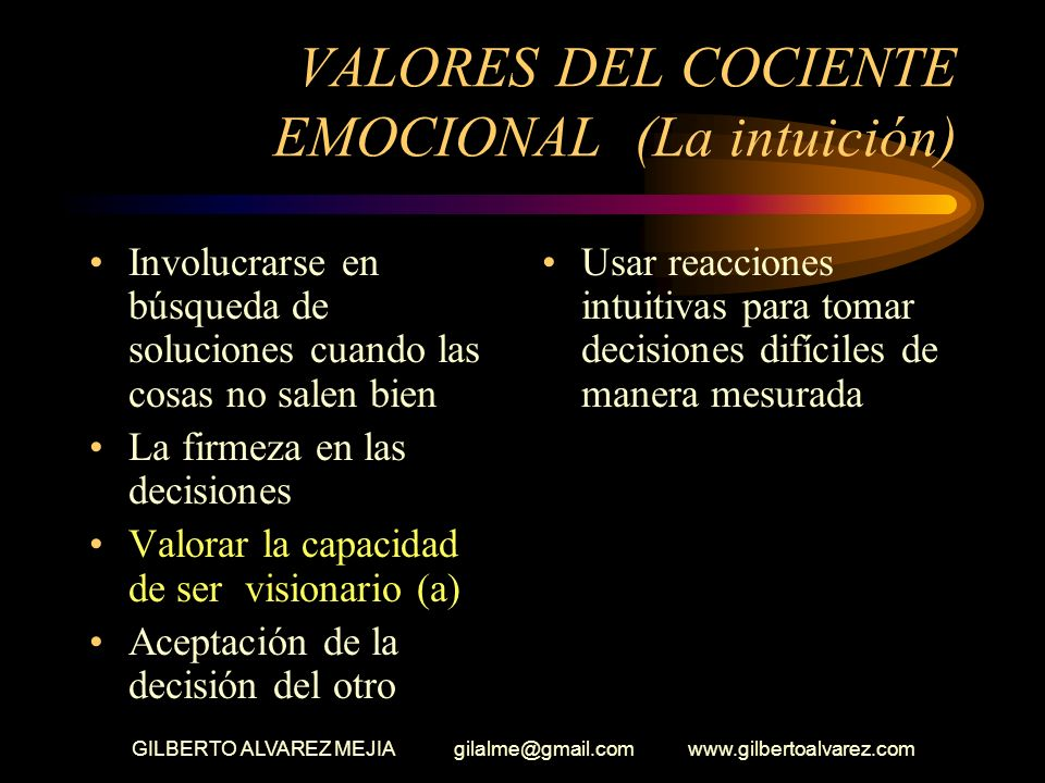 GILBERTO ALVAREZ MEJIA gilalme@gmail.com www.gilbertoalvarez.com VALORES DEL COCIENTE EMOCIONAL LA INTUICION La solución correcta sin razones La coraz
