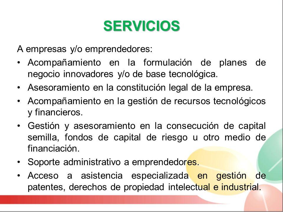 SERVICIOS A empresas y/o emprendedores: Acompañamiento en la formulación de planes de negocio innovadores y/o de base tecnológica.
