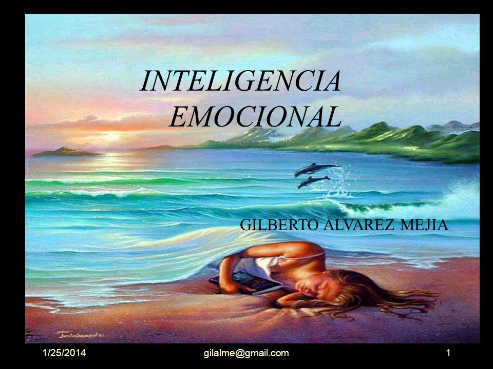 1/25/2014gilalme@gmail.com1 INTELIGENCIA EMOCIONAL GILBERTO ALVAREZ MEJIA
