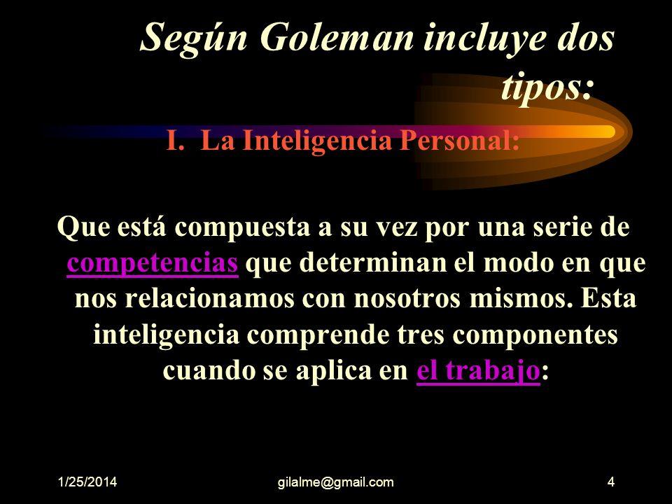 1/25/2014gilalme@gmail.com4 Según Goleman incluye dos tipos: I.