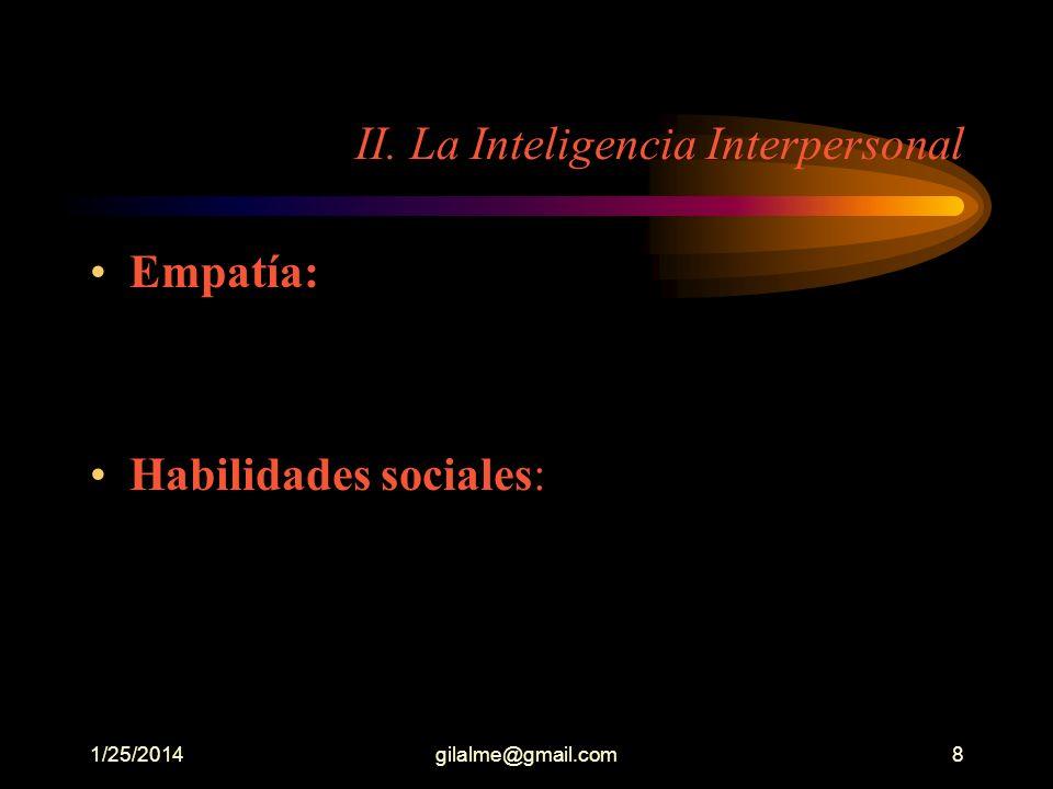 1/25/2014gilalme@gmail.com8 II. La Inteligencia Interpersonal Empatía: Habilidades sociales: