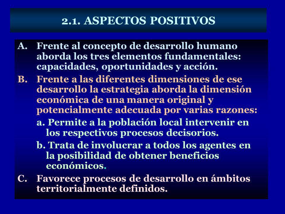 2.1. ASPECTOS POSITIVOS A.Frente al concepto de desarrollo humano aborda los tres elementos fundamentales: capacidades, oportunidades y acción. B.Fren