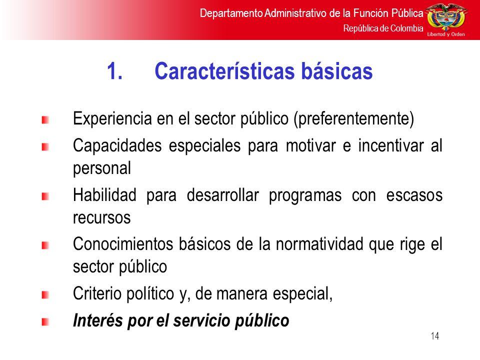Departamento Administrativo de la Función Pública República de Colombia 14 1.Características básicas Experiencia en el sector público (preferentemente