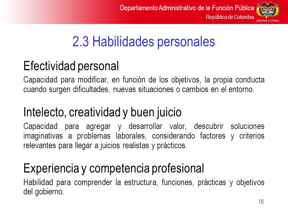 Departamento Administrativo de la Función Pública República de Colombia 18 2.3 Habilidades personales Efectividad personal Capacidad para modificar, e