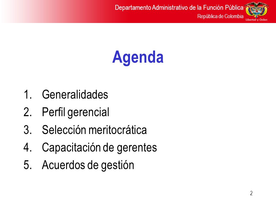 Departamento Administrativo de la Función Pública República de Colombia 2 Agenda 1.Generalidades 2.Perfil gerencial 3.Selección meritocrática 4.Capaci