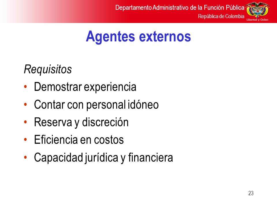Departamento Administrativo de la Función Pública República de Colombia 23 Agentes externos Requisitos Demostrar experiencia Contar con personal idóne