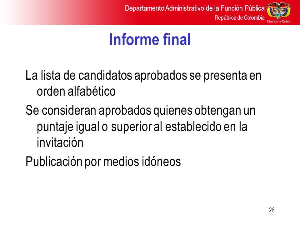 Departamento Administrativo de la Función Pública República de Colombia 26 Informe final La lista de candidatos aprobados se presenta en orden alfabét