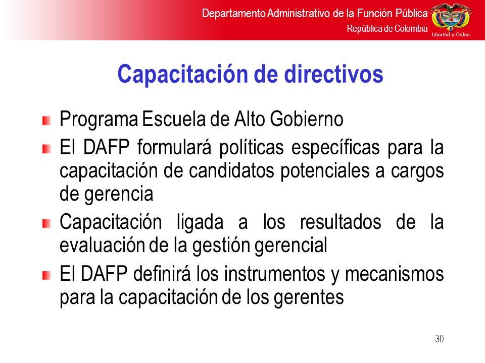 Departamento Administrativo de la Función Pública República de Colombia 30 Capacitación de directivos Programa Escuela de Alto Gobierno El DAFP formul