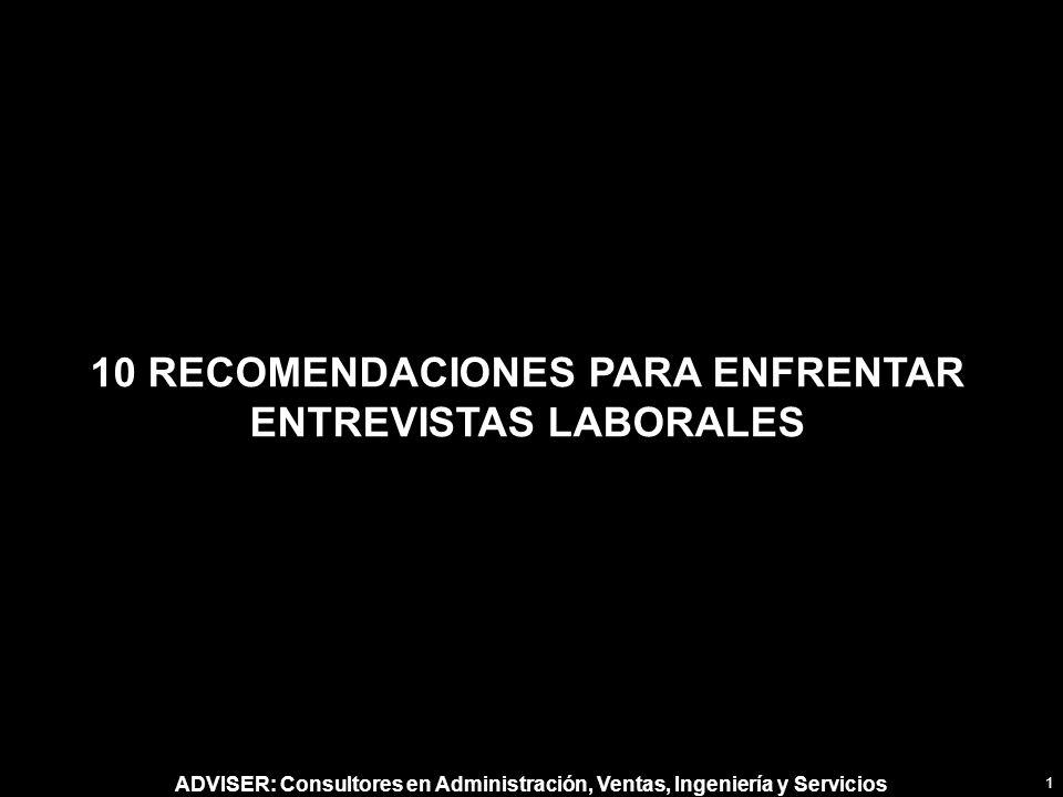 ADVISER: Consultores en Administración, Ventas, Ingeniería y Servicios 10 RECOMENDACIONES PARA ENFRENTAR ENTREVISTAS LABORALES 1