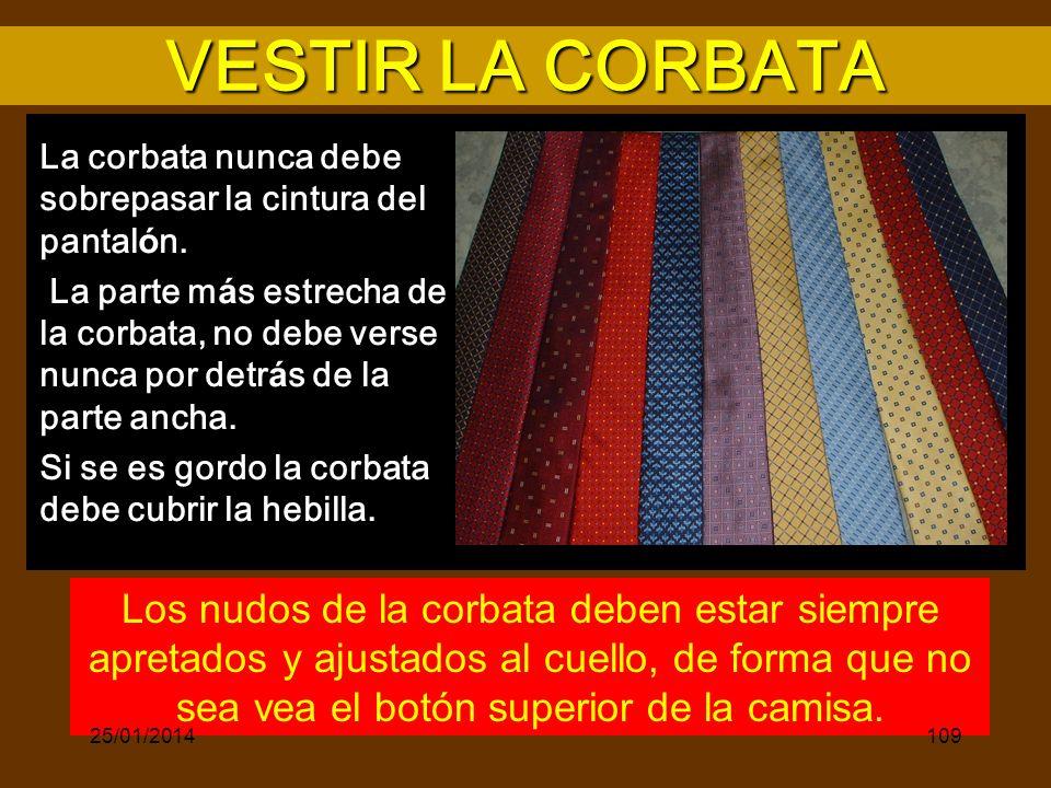 VESTIR LA CORBATA La corbata nunca debe sobrepasar la cintura del pantal ó n. La parte m á s estrecha de la corbata, no debe verse nunca por detr á s