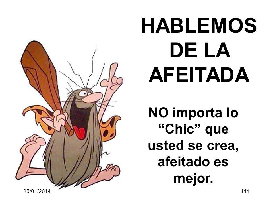 HABLEMOS DE LA AFEITADA NO importa lo Chic que usted se crea, afeitado es mejor. 25/01/2014111