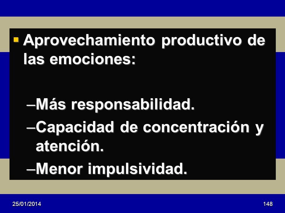 Aprovechamiento productivo de las emociones: Aprovechamiento productivo de las emociones: –Más responsabilidad. –Capacidad de concentración y atención