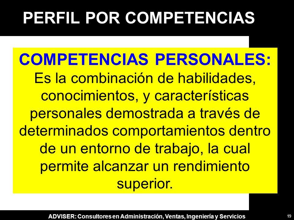 ADVISER: Consultores en Administración, Ventas, Ingeniería y Servicios PERFIL POR COMPETENCIAS COMPETENCIAS PERSONALES: Es la combinación de habilidad