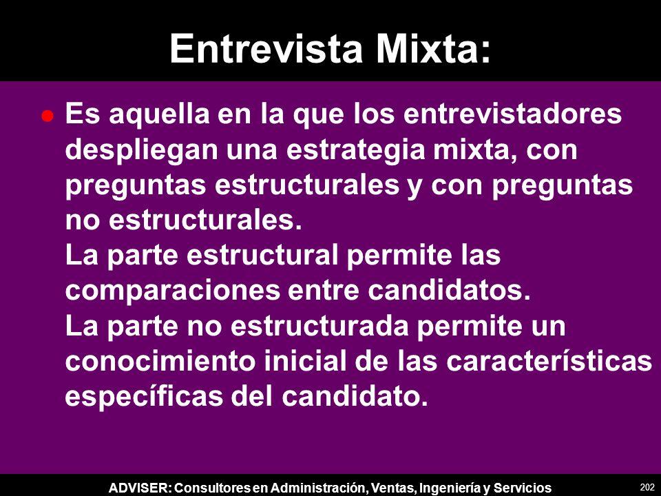 ADVISER: Consultores en Administración, Ventas, Ingeniería y Servicios Entrevista Mixta: l Es aquella en la que los entrevistadores despliegan una estrategia mixta, con preguntas estructurales y con preguntas no estructurales.