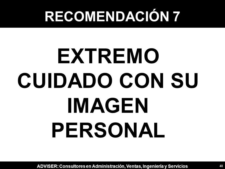 ADVISER: Consultores en Administración, Ventas, Ingeniería y Servicios RECOMENDACIÓN 7 EXTREMO CUIDADO CON SU IMAGEN PERSONAL 48