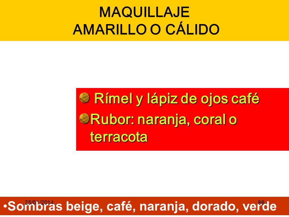 MAQUILLAJE AMARILLO O CÁLIDO Rímel y lápiz de ojos café Rímel y lápiz de ojos café Rubor: naranja, coral o terracota Sombras beige, café, naranja, dorado, verde 25/01/201486