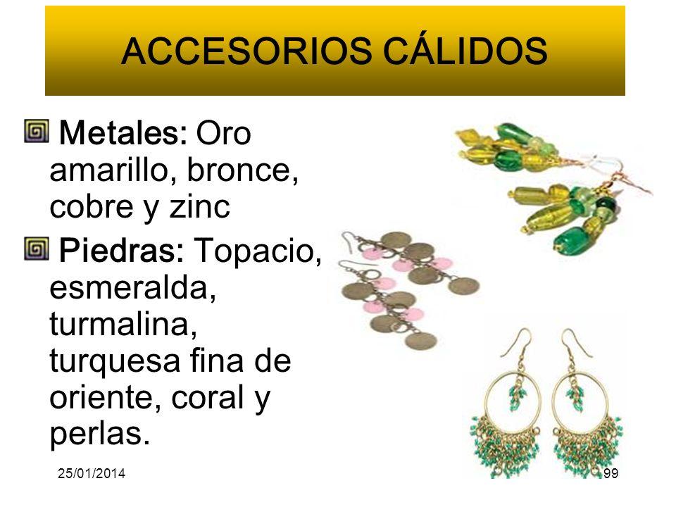 ACCESORIOS CÁLIDOS Metales: Oro amarillo, bronce, cobre y zinc Piedras: Topacio, esmeralda, turmalina, turquesa fina de oriente, coral y perlas.