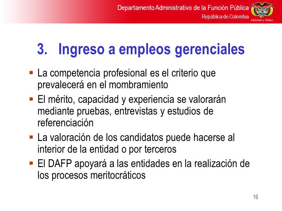 Departamento Administrativo de la Función Pública República de Colombia 16 La competencia profesional es el criterio que prevalecerá en el mombramient