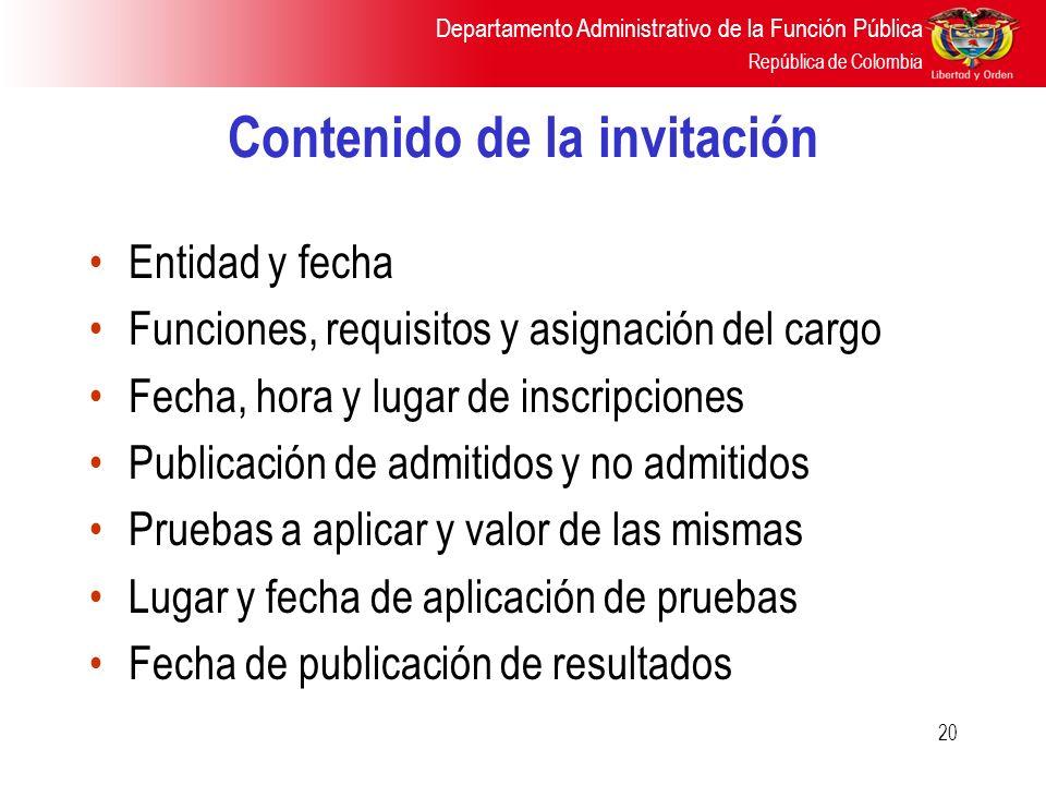 Departamento Administrativo de la Función Pública República de Colombia 20 Contenido de la invitación Entidad y fecha Funciones, requisitos y asignaci