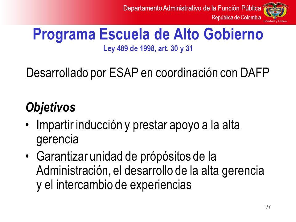 Departamento Administrativo de la Función Pública República de Colombia 27 Programa Escuela de Alto Gobierno Ley 489 de 1998, art. 30 y 31 Desarrollad