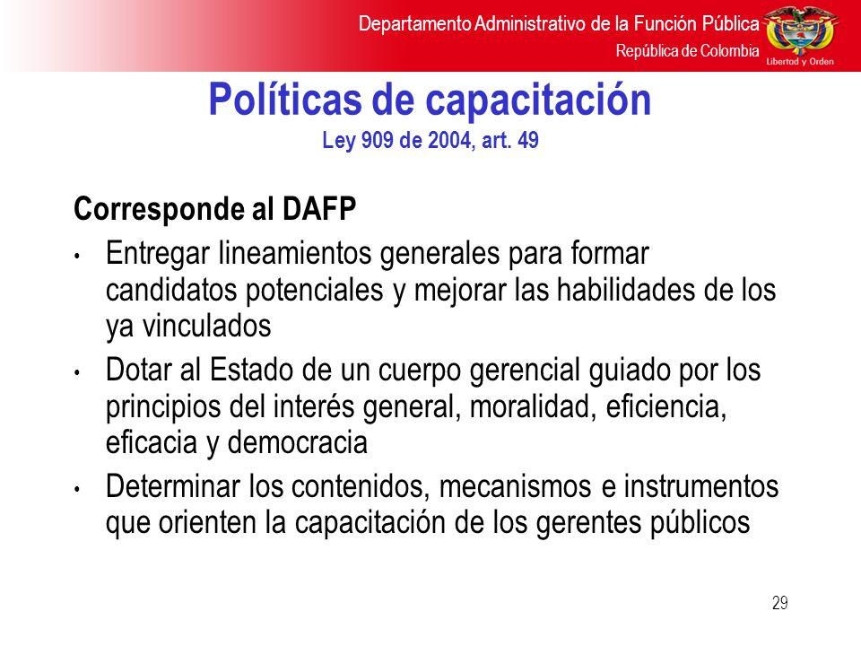 Departamento Administrativo de la Función Pública República de Colombia 29 Políticas de capacitación Ley 909 de 2004, art. 49 Corresponde al DAFP Entr