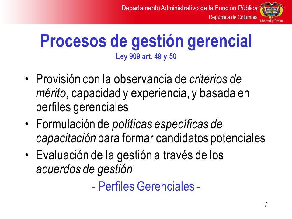 Departamento Administrativo de la Función Pública República de Colombia 7 Procesos de gestión gerencial Ley 909 art. 49 y 50 Provisión con la observan