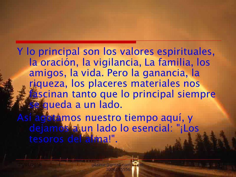 25/01/2014gilalme@gmail.com cel: 3006195556 6 Y lo principal son los valores espirituales, la oración, la vigilancia, La familia, los amigos, la vida.