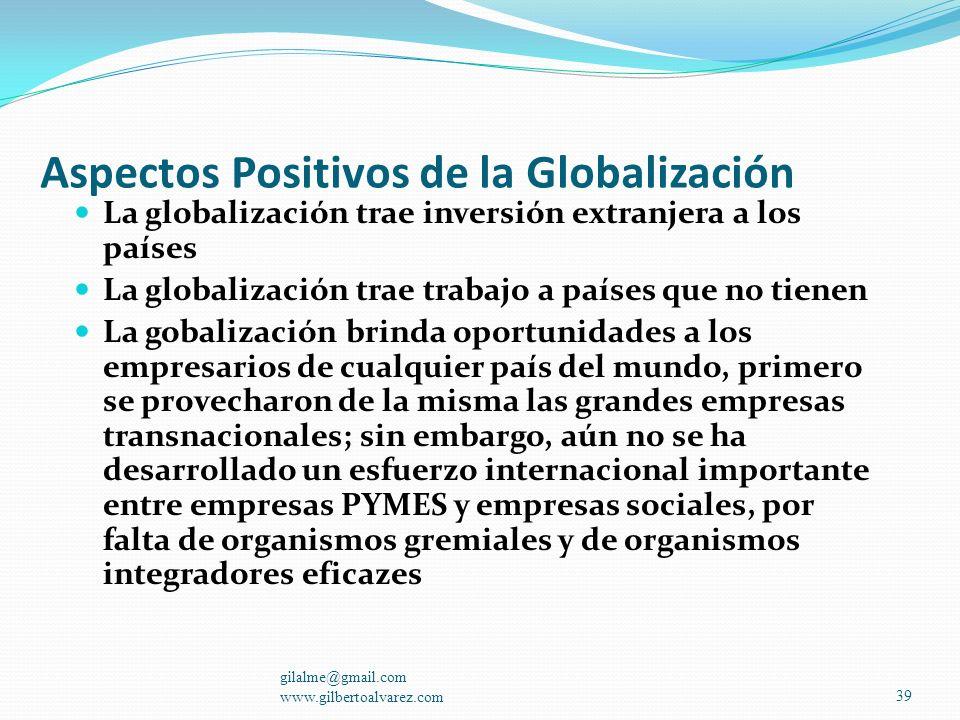 Aspectos Positivos de la Globalización Abre oportunidades a todos los países para competir en diferentes mercados La participación en diferentes merca