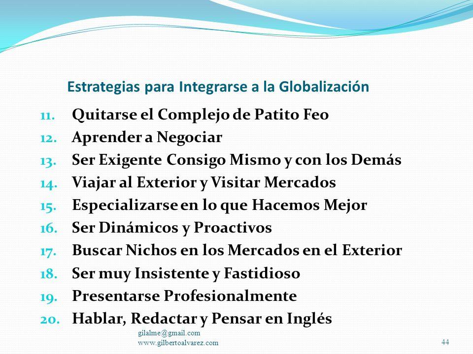 Estrategias para Integrarse a la Globalización 1. Pensar en Grande 2. Dejar el Show en Manos Profesionales 3. No se Sobre-Asesore, Use su Intuición 4.