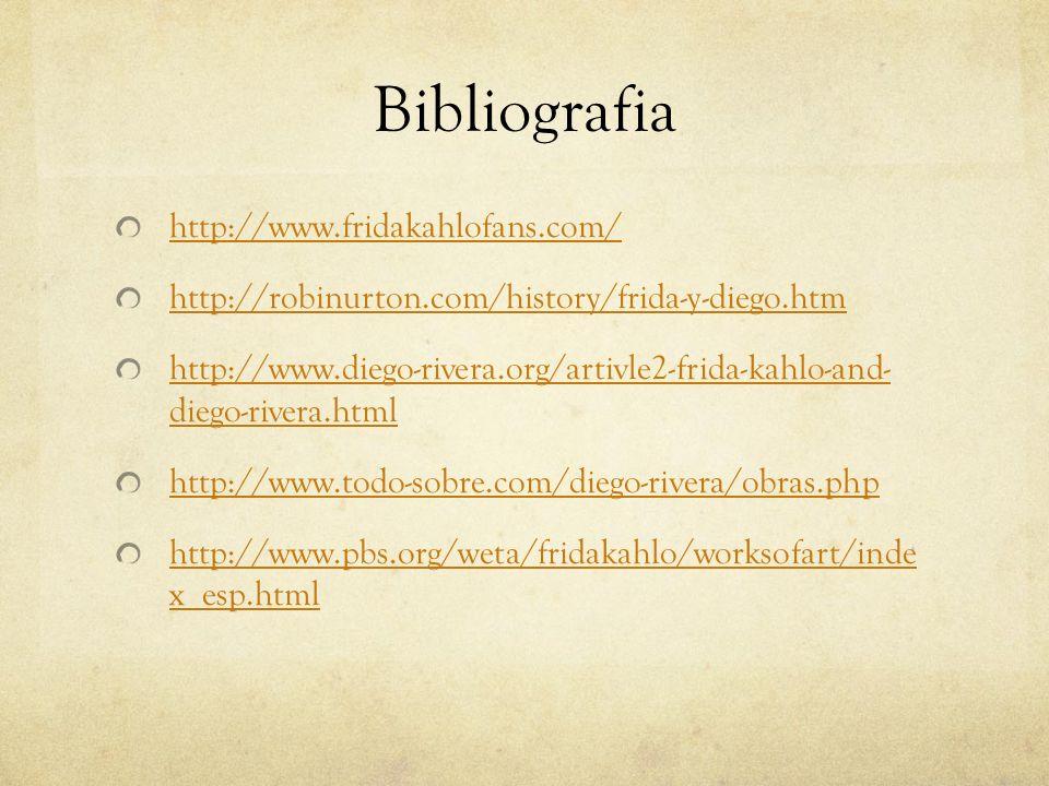 Bibliografia http://www.fridakahlofans.com/ http://robinurton.com/history/frida-y-diego.htm http://www.diego-rivera.org/artivle2-frida-kahlo-and- dieg