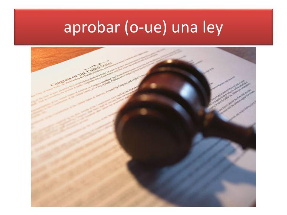 aprobar (o-ue) una ley