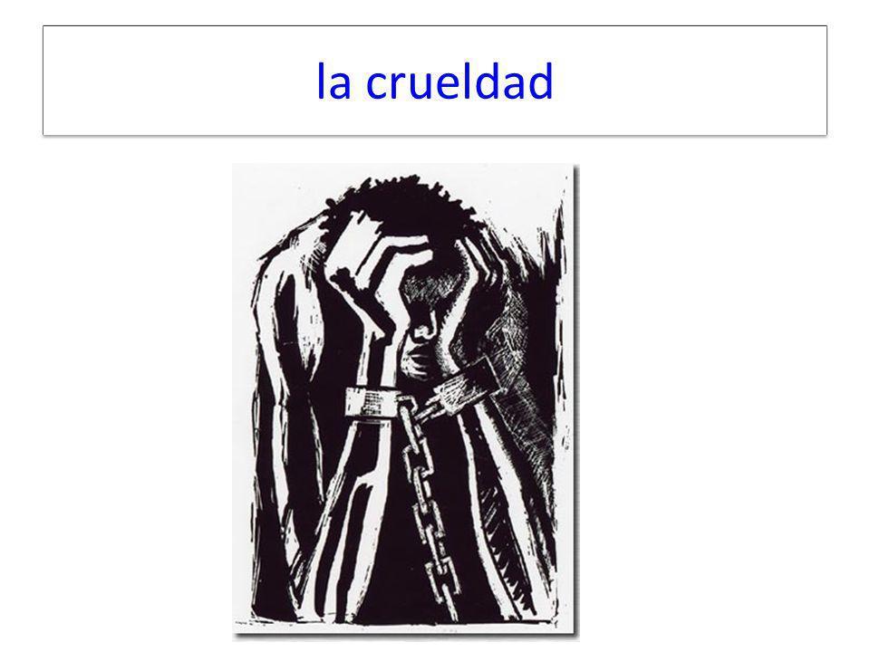la crueldad
