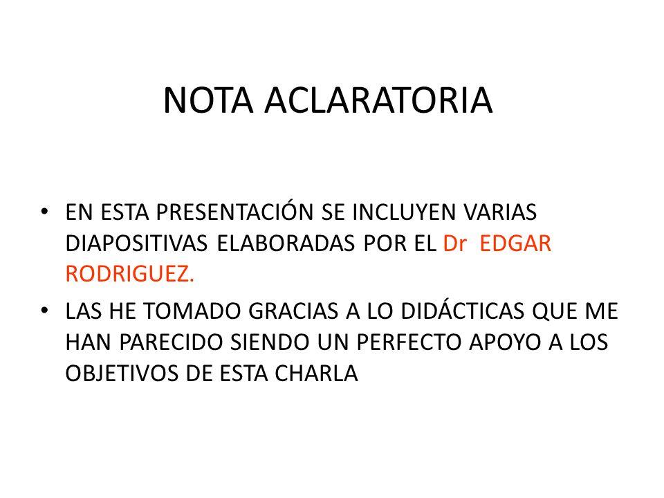 NOTA ACLARATORIA EN ESTA PRESENTACIÓN SE INCLUYEN VARIAS DIAPOSITIVAS ELABORADAS POR EL Dr EDGAR RODRIGUEZ. LAS HE TOMADO GRACIAS A LO DIDÁCTICAS QUE